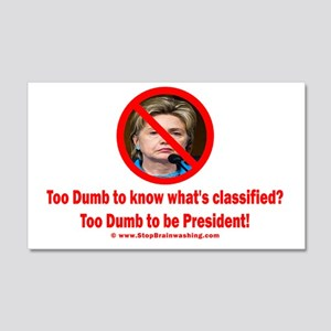 Hillary is too dumb 20x12 Wall Decal
