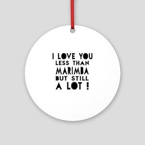 I Love You Less Than Marimba Round Ornament