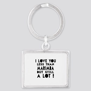 I Love You Less Than Marimba Landscape Keychain