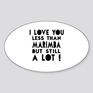 I Love You Less Than Marimba Sticker (Oval)
