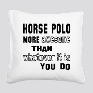 Horse Polo more awesome than Square Canvas Pillow