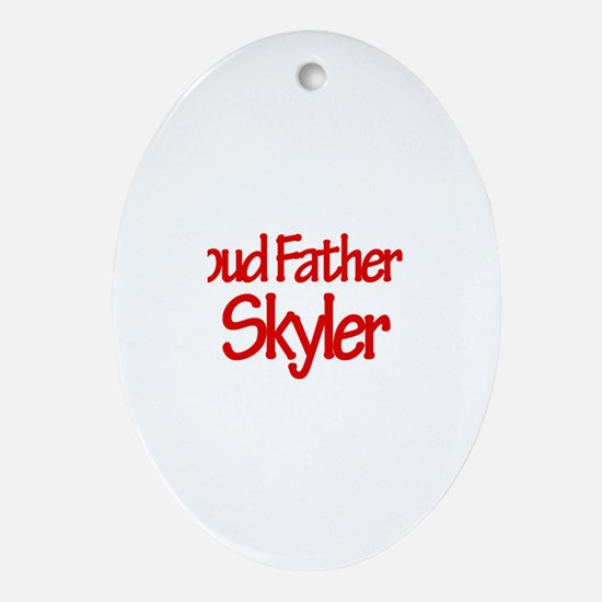 Proud Father of Skyler Oval Ornament