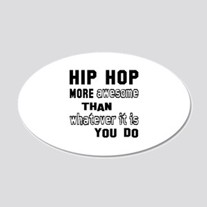 Hip Hop more awesome than wh 20x12 Oval Wall Decal