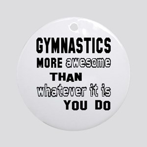 Gymnastics more awesome than whatev Round Ornament