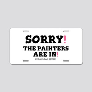 SORRY - THE PAINTERS ARE IN Aluminum License Plate