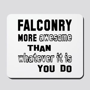 Falconry more awesome than whatever it i Mousepad