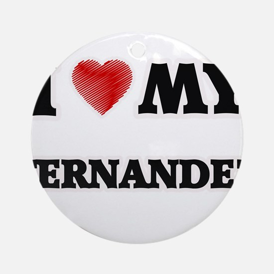 I love my Fernandez Round Ornament