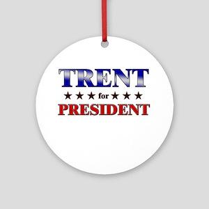 TRENT for president Ornament (Round)