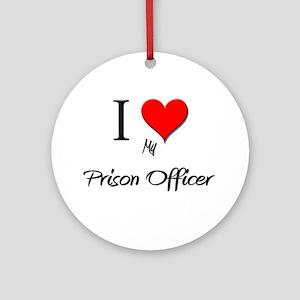 I Love My Prison Officer Ornament (Round)