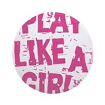 Play Like A Girl Ornament (Round)