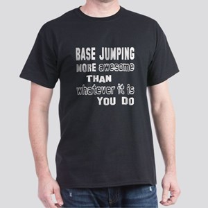 Base Jumping more awesome than whatev Dark T-Shirt