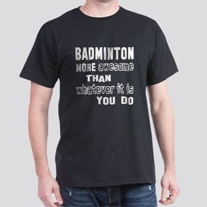 Badminton more awesome than whatever Dark T-Shirt
