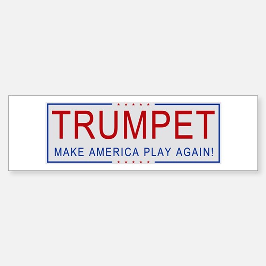 TRUMPET - Make America Play Again! Bumper Bumper Bumper Sticker