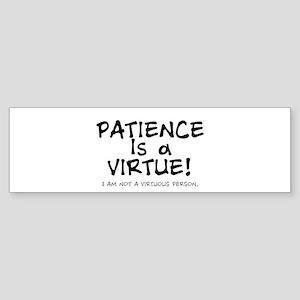 PATIENCE IS A VIRTUE.... Bumper Sticker