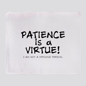 PATIENCE IS A VIRTUE.... Throw Blanket