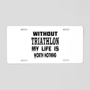 Triathlon Is My Life Aluminum License Plate