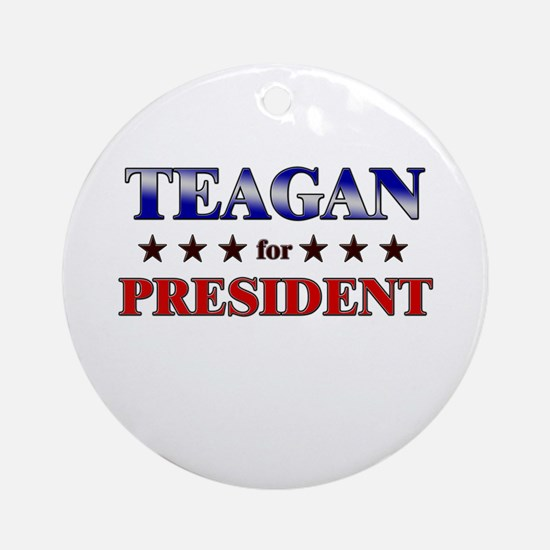 TEAGAN for president Ornament (Round)