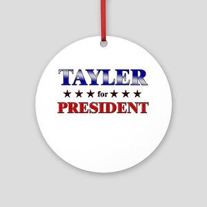 TAYLER for president Ornament (Round)