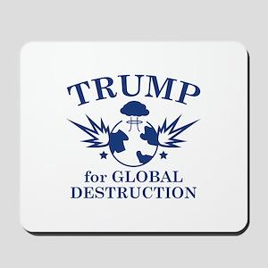 Trump For Global Destruction Mousepad