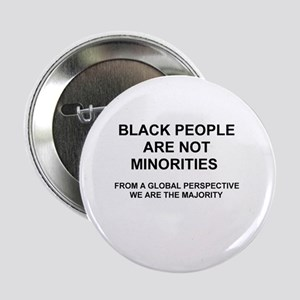 "Black People Are Not Minorities 2.25"" Button"