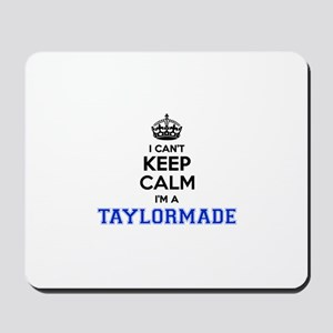 I can't keep calm Im TAYLORMADE Mousepad