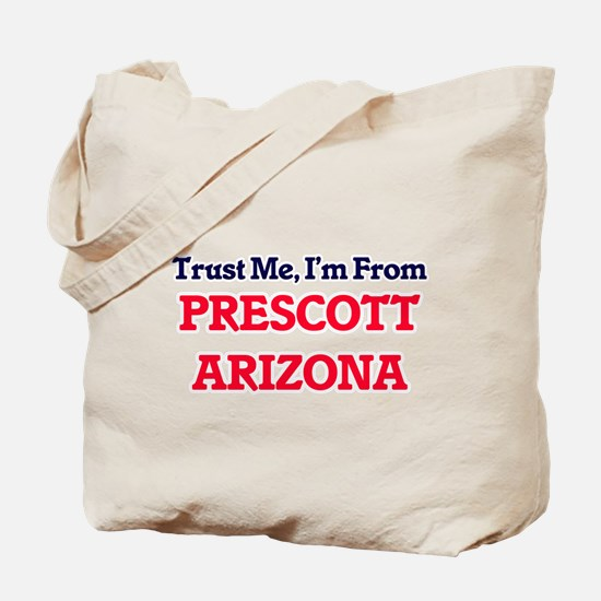 Trust Me, I'm from Prescott Arizona Tote Bag