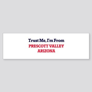 Trust Me, I'm from Prescott Valley Bumper Sticker