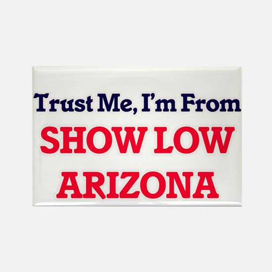 Trust Me, I'm from Show Low Arizona Magnets