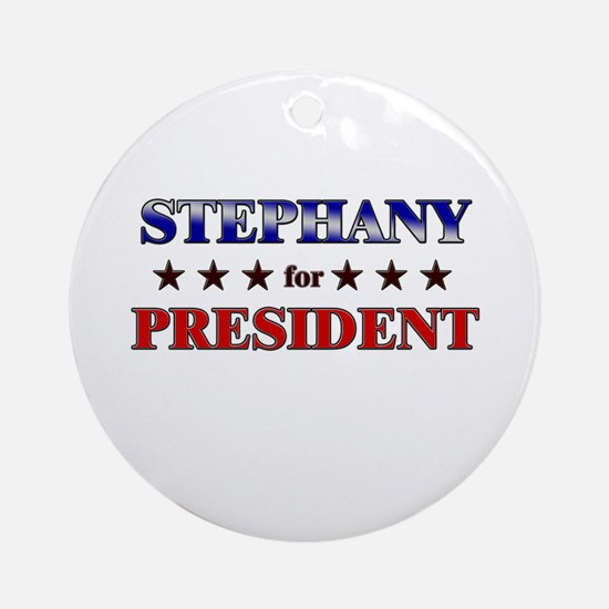 STEPHANY for president Ornament (Round)