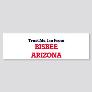 Trust Me, I'm from Bisbee Arizona Bumper Sticker