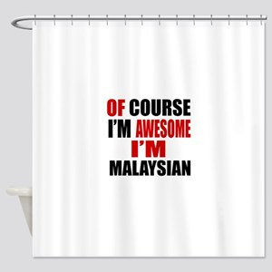 Of Course I Am Malaysian Shower Curtain