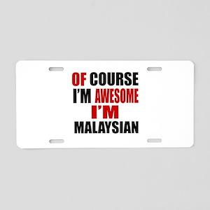 Of Course I Am Malaysian Aluminum License Plate