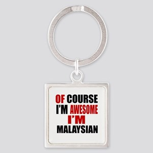 Of Course I Am Malaysian Square Keychain