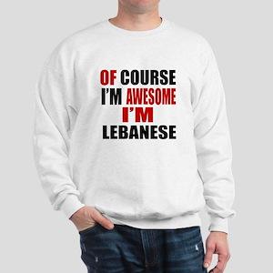 Of Course I Am Lebanese Sweatshirt