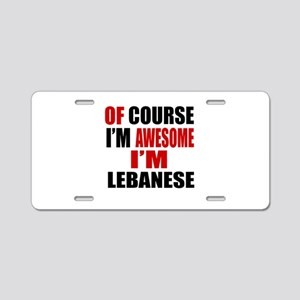 Of Course I Am Lebanese Aluminum License Plate