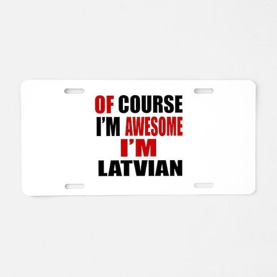 Of Course I Am Latvian Aluminum License Plate