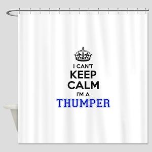 I can't keep calm Im THUMPER Shower Curtain