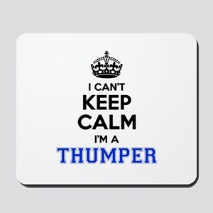 I can't keep calm Im THUMPER Mousepad