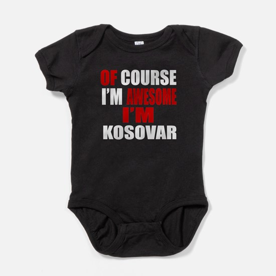 Of Course I Am Kosovar Baby Bodysuit