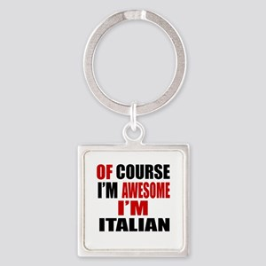 Of Course I Am Italian Square Keychain