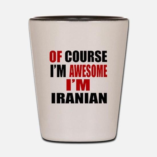 Of Course I Am Iranian Shot Glass