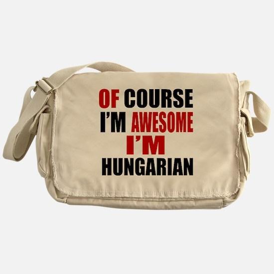 Of Course I Am Hungarian Messenger Bag