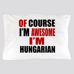 Of Course I Am Hungarian Pillow Case