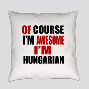 Of Course I Am Hungarian Everyday Pillow