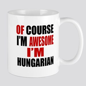 Of Course I Am Hungarian Mug