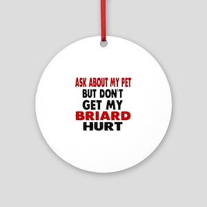 Don't Get My Briard Hurt Round Ornament