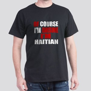 Of Course I Am Haitian Dark T-Shirt