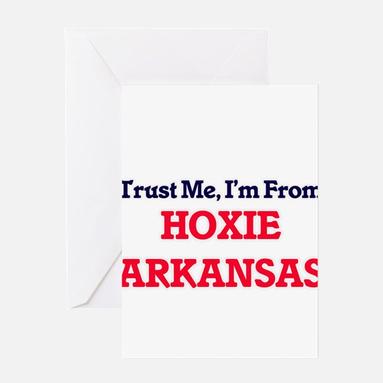 Trust Me, I'm from Hoxie Arkansas Greeting Cards