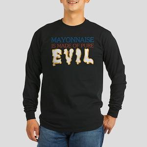 Mayonnaise Made of Pure Evil Long Sleeve Dark T-Sh