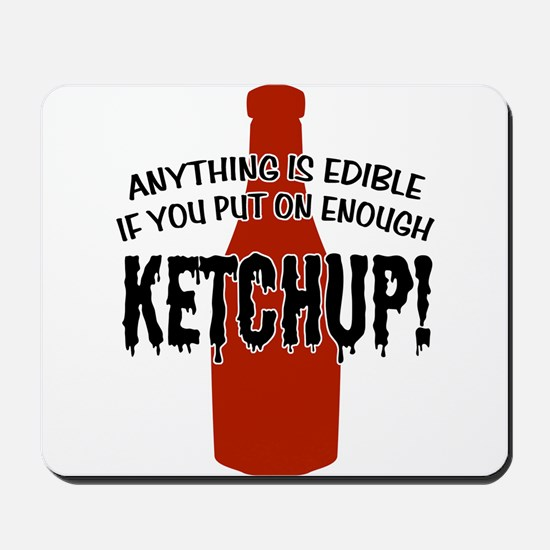 Put on Enough Ketchup Mousepad